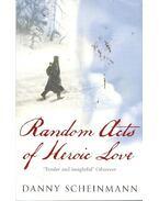 Random Acts of Heroic Love - SCHEINMANN, DANNY