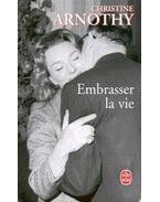 Embrasser la vie - Arnothy,Christine