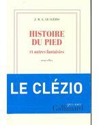 Histoire du pied et autres fantaisies - Le Clézio, Jean-Marie Gustave
