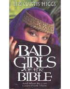 Bad Girls of the Bible - HIGGS, LIZ CURTIS