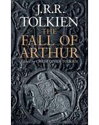 The Fall Of Arthur - TOLKIEN, J.R.R. - (ed.) TOLKIEN, CHRISTOPHER