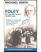 Foley - the spy wh saved 10,000 Jews - SMITH, MICHAEL
