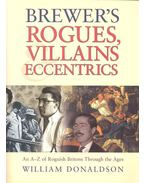 Brewer's Rogues, Villains & Eccentrics - An A-Z of Roguish Britons Through the Ages - DONALDSON, WILLIAM