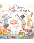 The Bad Good Manners Book - COLE, BABETTE