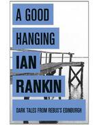 A Good Hanging - Rankin, Ian