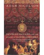 Power and Glory - Jacobean England and the Making of the King James Bible - NICOLSON, ADAM