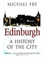 Edinburgh - A History of the City - FRY, MICHAEL