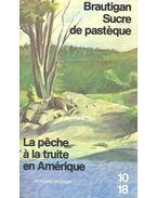 Sucre de Pastèque / La Pêche À La Truite En Amérique - Brautigan, Richard