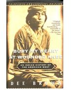Bury My Heart at Wounded Knee - An Indian History of the American West - Brown, Dee
