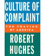 Culture of Complaint - The Fraying of America - Hughes, Robert