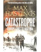 Catastrophe - Europe Goes to War 1914 - Max Hastings