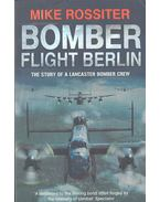 Bomber Flight Berlin - The Story of a Lancaster Bomber Crew - ROSSITER, MIKE