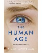 The Human Age: The World Shaped by Us - ACKERMAN, DIANE