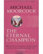 The Eternal Champion - Moorcock, Michael