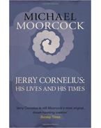 Jerry Cornelius: His Lives and His Times - Moorcock, Michael