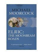 Elric: The Moonbeam Roads - Moorcock, Michael