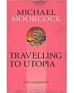 Travelling to Utopia - Moorcock, Michael