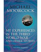 My Experiences in the Third World War and Other Stories: The Best Short Fiction Of Michael Moorcock Volume 1 - Moorcock, Michael