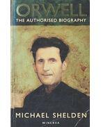 Orwell - The Authorised Biography - SHELDEN, MICHAEL