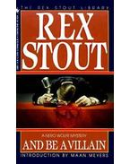 And Be a Villain - Stout, Rex