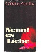 Nennt es Liebe (Eredeti cím: J'aime la vie) - Arnothy,Christine