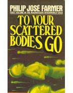 To Your Scattered Bodies Go - Farmer, Philip José