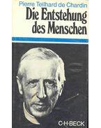 Die Entstehung des Menschen - Teilhard de Chardin, Pierre