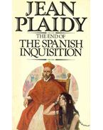 The End of the Spanish Inquisition - Plaidy, Jean