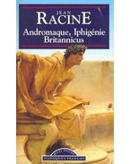 Andromaque, Iphigénie, Britannicus - Racine, Jean