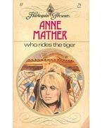 Who Rides the Tiger - Mather, Anne