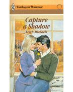 Capture a Shadow - Michaels, Leigh