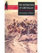 Wordsworth Military Library - The Destruction of Lord Raglan - Hibbert, Christopher