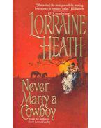 Never Marry a Cowboy - Heath, Lorraine