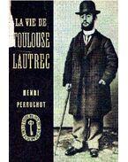 La vie de Toulouse Lautrec - Henri Perruchot