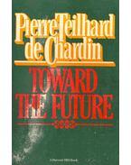 Toward the Future - Teilhard de Chardin, Pierre