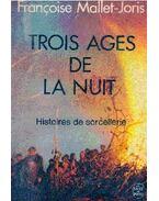 Trois âges de la nuit - Histoires de sorcellerie - Mallet-Joris,Francoise