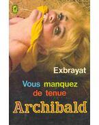 Vous manquez de tenue Archibald - Exbrayat