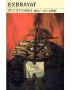 Chant funebre pour un gitan - Exbrayat