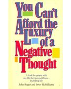 You Can't Afford the Luxury of a Negative Thought - McWILLIAMS, PETER, JOHN-ROGER