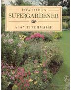 How to Bee a Supergardener - Titchmarsh, Alan