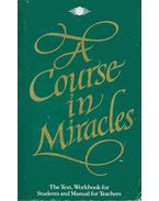 Text, II:: Workbook for Students, III.: Manual for Teachers - A Course in Miracles
