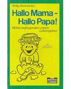 Hallo Mama - Hallo Papa! - Meine aufregenden ersten Lebensjahre - Breinholst, Willy