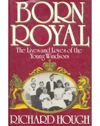 Born Royal – The Lives and Loves of the Young Windsors - Hough Richard