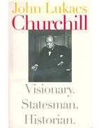 Churchill – Visionary, Statesman, Historian - John Lukacs
