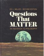 Questions That Matter – An Invitation to Philosophy - MILLER, L, (editor)