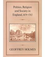 Politics, Religion and Society in England, 1679-1742 - HOLMES, GEOFFREY