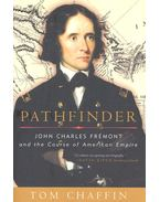 Pathfinder – John Thomas Fremont and the Course of American Empire - CHAFFIN, TOM