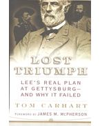 Lost Triumph – Lee's Real Plan at Gettysburg - CARHART, TOM