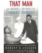 That Man – An Insider Portrait of Franklin D, Roosevelt - JACKSON, ROBERT H,