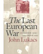 The Last European War – September 1939 -December 1941 - John Lukacs